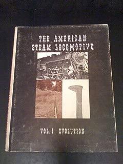 The American Steam Locomotive, Vol. 1: The Evolution of the Steam Locomotive