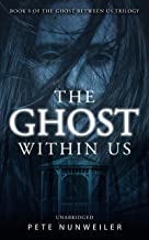 The Ghost Within Us: Unabridged (The Ghost Between Us Book 3)