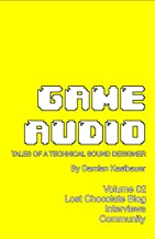 Game Audio: Tales of a Technical Sound Designer Volume 02