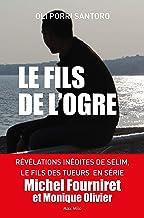 Le fils de l'ogre: Révélations inédites de Selim, Le fils des tueurs en série Michel Fourniret et Monique Olivier - Essais...