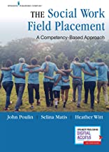The Social Work Field Placement: A Competency-Based Approach - Includes Extensive Instructors Package: Training and Assessment Material - BSW and MSW Study Guide Review