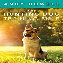 The Hunting Dog Training Bible