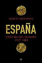 España, centro del mundo (Historia) (Spanish Edition)