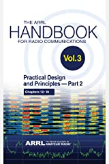 The ARRL Handbook for Radio Communications; Volume 3: Practical Design & Principles PART 2 Kindle Edition