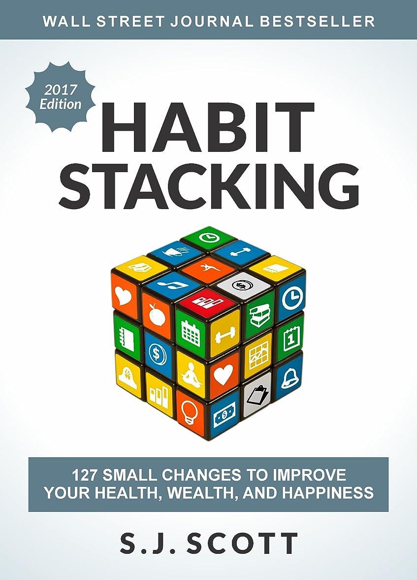 適性オークション塗抹Habit Stacking: 127 Small Changes to Improve Your Health, Wealth, and Happiness (English Edition)