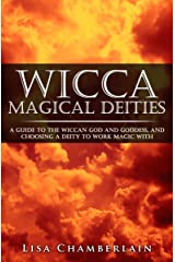 Wicca Magical Deities: A Guide to the Wiccan God and Goddess, and Choosing a Deity to Work Magic With (Wicca for Beginners Series) Kindle Edition