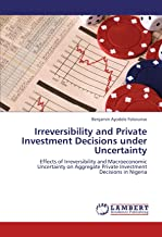 Irreversibility and Private Investment Decisions under Uncertainty: Effects of Irreversibility and Macroeconomic Uncertainty on Aggregate Private Investment Decisions in Nigeria