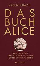 Das Buch Alice: Wie die Nazis das Kochbuch meiner Großmutte