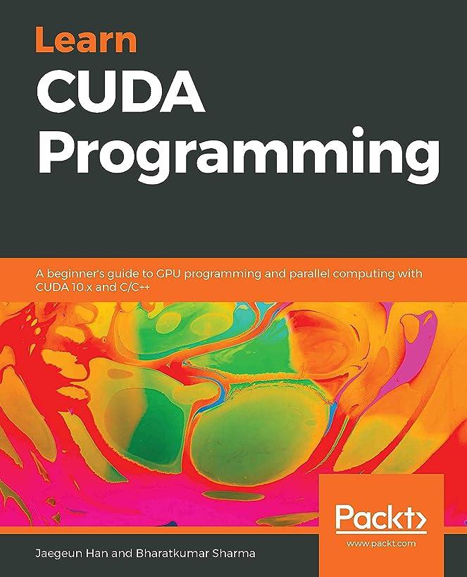 解く線形郊外Learn CUDA Programming: A beginner's guide to GPU programming and parallel computing with CUDA 10.x and C/C++ (English Edition)