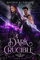 Dark Crucible (The Arondight Codex Book 5) Kindle Edition