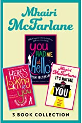 Mhairi McFarlane 3-Book Collection: You Had Me at Hello, Here's Looking at You and It's Not Me, It's You Kindle Edition