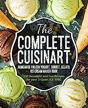 The Complete Cuisinart Homemade Frozen Yogurt, Sorbet, Gelato, Ice Cream Maker Book: 100 Decadent and Fun Recipes for your...