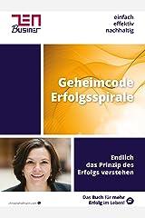 Geheimcode Erfolgsspirale: Endlich das Prinzip des Erfolges verstehen Kindle Ausgabe