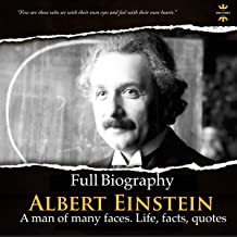Albert Einstein: Full Biography: A Man of Many Faces, Life, Facts, Quotes
