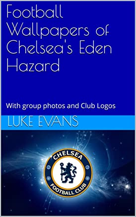Football Wallpapers of Chelsea's Eden Hazard: With group photos and Club Logos (English Edition)