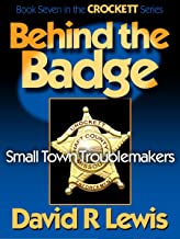 Behind the Badge: Small Town Troublemakers (the CROCKETT series Book 7)