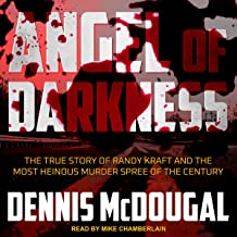 Angel of Darkness: The True Story of Randy Kraft and the Most Heinous Murder Spree of the Century