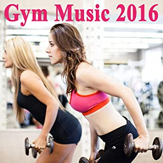 Gym Music 2016 & DJ Mix (The Best Music for Aerobics, Pumpin' Cardio Power, Plyo, Exercise, Steps, Barré, Routine, Curves, Sculpting, Abs, Butt, Lean, Twerk, Slim Down Fitness Workout)