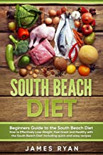 South Beach Diet: Beginners Guide to the South Beach Diet?How to Effectively Lose Weight, Feel Great and Healthy with the South Beach Diet: Including quick and easy recipes