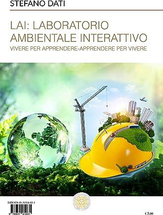 LAI: Laboratorio Ambientale Interattivo: Vivere per apprendere-Apprendere per vivere