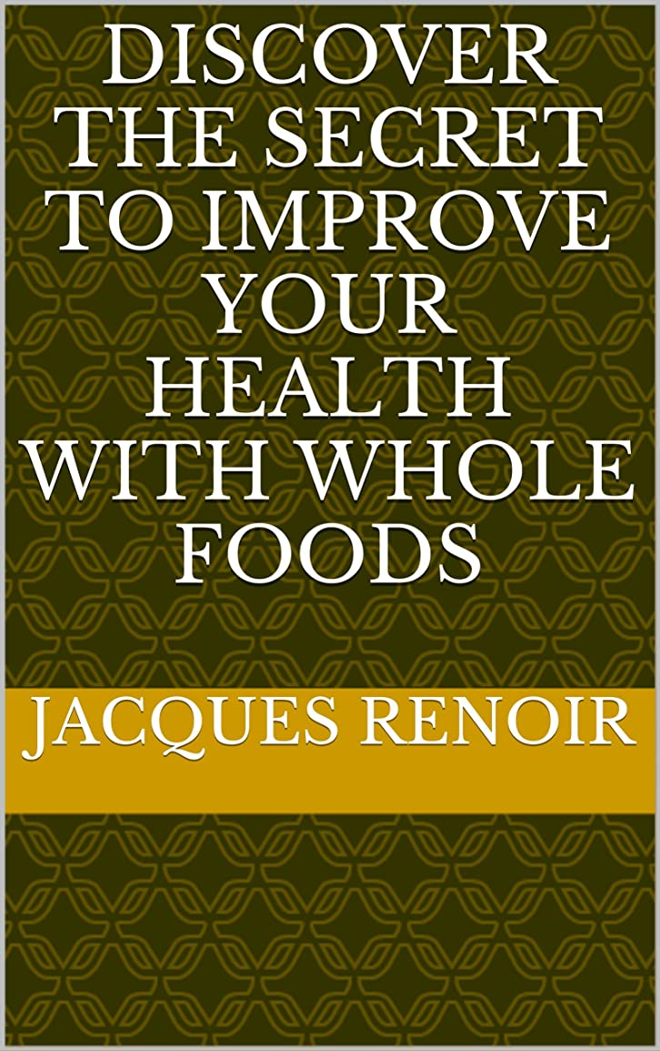 DISCOVER THE SECRET TO IMPROVE YOUR HEALTH WITH WHOLE FOODS (English Edition)