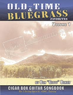 Old Time & Bluegrass Favorites Cigar Box Guitar Songbook - Volume 1: A Treasury of over 70 Beloved Traditional Songs Arran...