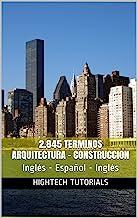 2.845 TERMINOS ARQUITECTURA-CONSTRUCCION Diccionario Inglés - Español - Inglés