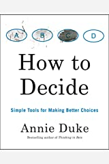 How to Decide: Simple Tools for Making Better Choices Kindle Edition