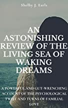 AN ASTONISHING REVIEW OF THE LIVING SEA OF WAKING DREAMS: A Powerful and Gut-Wrenching Account of the Psychological Twist ...