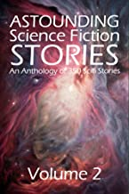 Astounding Science Fiction Stories: An Anthology of 350 Scifi Stories Volume 2