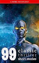 99 Classic Thriller Short Stories:: Works by Philip K. Dick, Edgar Allan Poe, Arthur Conan Doyle, H.G. Wells, Wilkie Colli...