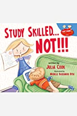 Study Skilled… NOT!!!: A Picture Book About Doing Your Homework, Taking Tests, and Good Study Skills Kindle Edition