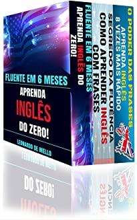 Inglês Fluente (3 em 1): Fluente Em 6 Meses: Aprenda Inglês do Zero, Segredo da Fluência: Como Aprender Inglês Com Frases ...