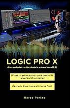 LOGIC PRO X - Una Guía Paso a Paso para Producir una Canción Original: Desde la idea hasta el Master final - Para cualquie...