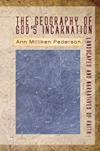 The Geography of God's Incarnation: Landscapes and Narratives of Faith