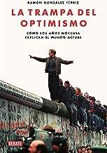 La trampa del optimismo: Cómo los años noventa explican el mundo actual (Historia)