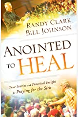Anointed to Heal: True Stories and Practical Insight for Praying for the Sick Kindle Edition