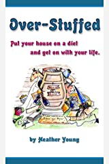 Over-Stuffed: Put Your House on a Diet and Get on with Your life Kindle Edition