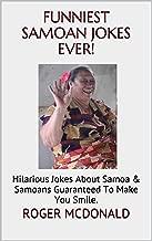 Funniest Samoan Jokes Ever!: Hilarious Jokes About Samoa & Samoans Guaranteed To Make You Smile.