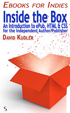 Inside the Box: An Introduction to ePub, HTML & CSS for the Independent Author/Publisher (Self-Publishing & Ebook Creation) (Ebooks for Indies)