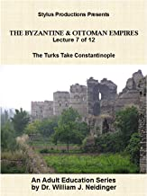 The Byzantine & Ottoman Empires: Lecture 7 of 12. The Turks Take Constantinople.