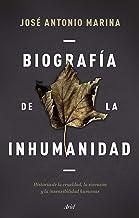 Biografía de la inhumanidad: Historia de la crueldad, la sinrazón y la insensibilidad humanas