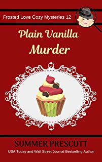 Plain Vanilla Murder (Frosted Love Cozy Mysteries Book 12)
