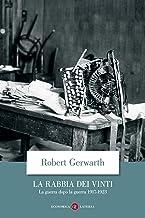 La rabbia dei vinti: La guerra dopo la guerra 1917-1923 (Italian Edition)