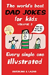 The World's Best Dad Jokes for Kids Volume 3: Every Single One Illustrated Kindle Edition