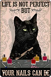 Funny Black Cat Metal Tin Sign Vintage Sign Black Cat Wall Decor for Cat Lovers Gifts Cat Posters Art - LIFE IS NOT PERFECT BUT YOUR NAILS CAN BE - Home Wall Decor Gifts for Women friend 8 x 12 Inches