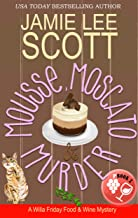 Mousse, Moscato & Murder: A Food & Wine Cozy Mystery (Willa Friday Food & Wine Mystery Book 3)
