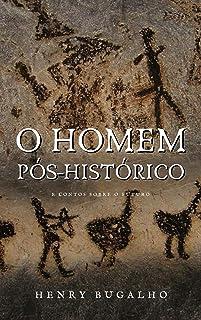 O Homem Pós-Histórico: E contos sobre o futuro