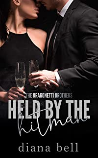 Held by the Hitman: A Mafia Romance (The Dragonetti Brothers Book 2) (English Edition)