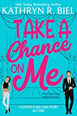 Take a Chance on Me: A Small Town, Slow Burn Theater Romance (A Center Stage Love Story Book 1) Kindle Edition